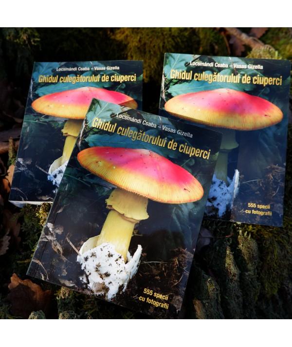 Ghidul culegătorului de ciuperci  - 555 specii -